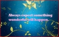 Always expect something good will happen