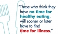 Eat healthy now or face illness later