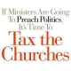 If churches get into politics, tax them